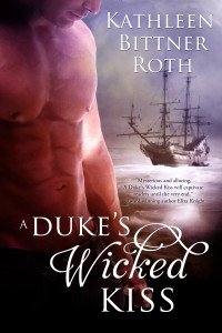 A Duke's Wicked Kiss | Kathleen Bittner Roth