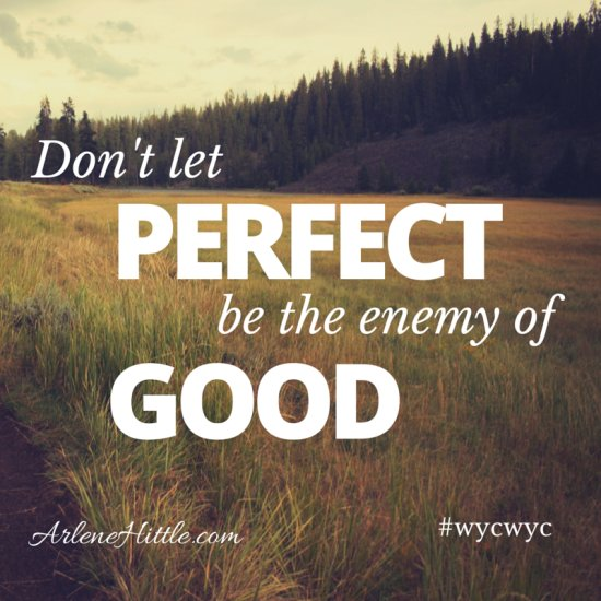 #wycwyc Perfect is the enemy of good